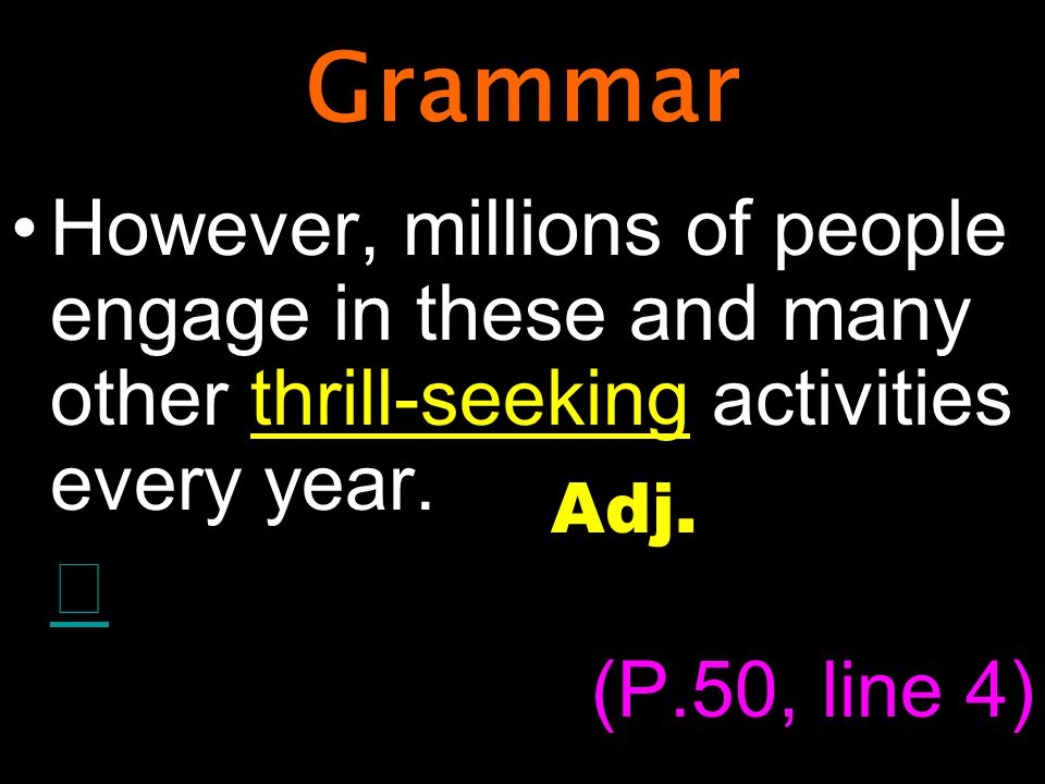 Grammar However, millions of people engage in these and many other thrill-seeking activities every year.