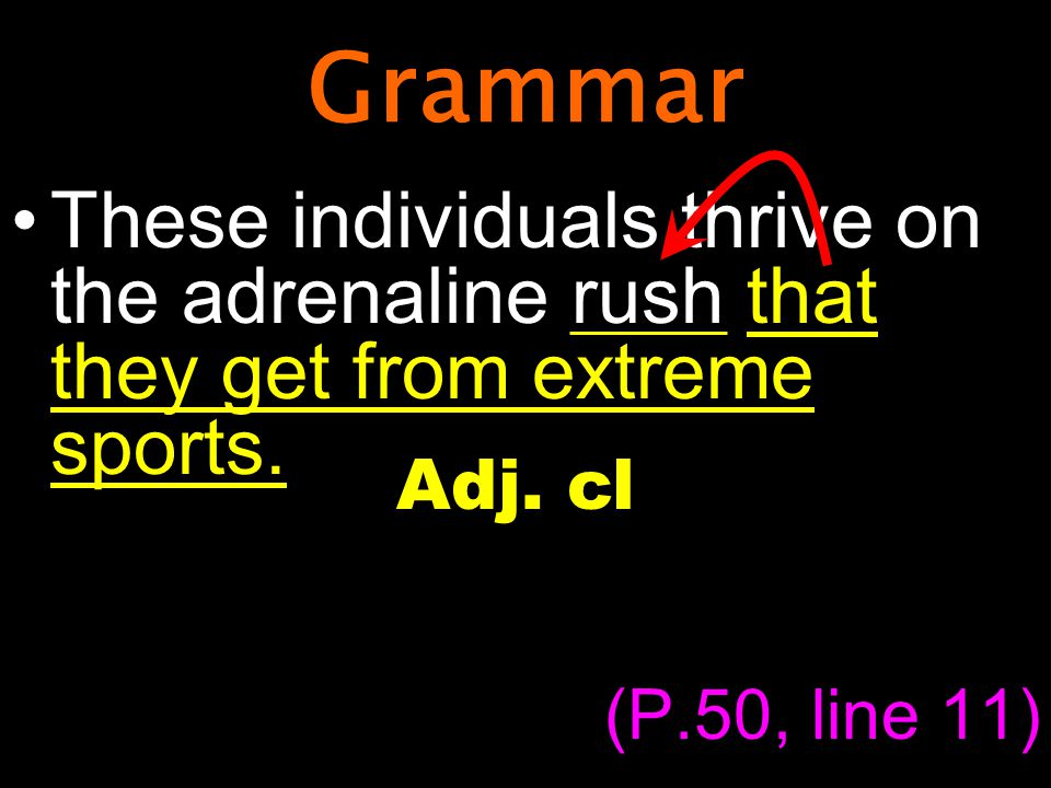 Grammar These individuals thrive on the adrenaline rush that they get from extreme sports.