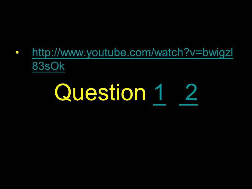 http://www.youtube.com/watch v=bwigzl 83sOkhttp://www.youtube.com/watch v=bwigzl 83sOk Question 1 21 2