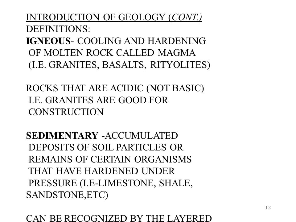 12 INTRODUCTION OF GEOLOGY (CONT.) DEFINITIONS: IGNEOUS ‑ COOLING AND HARDENING OF MOLTEN ROCK CALLED MAGMA (I.E.