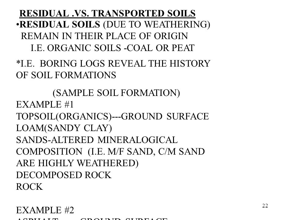 22 RESIDUAL SOILS (DUE TO WEATHERING) REMAIN IN THEIR PLACE OF ORIGIN I.E.