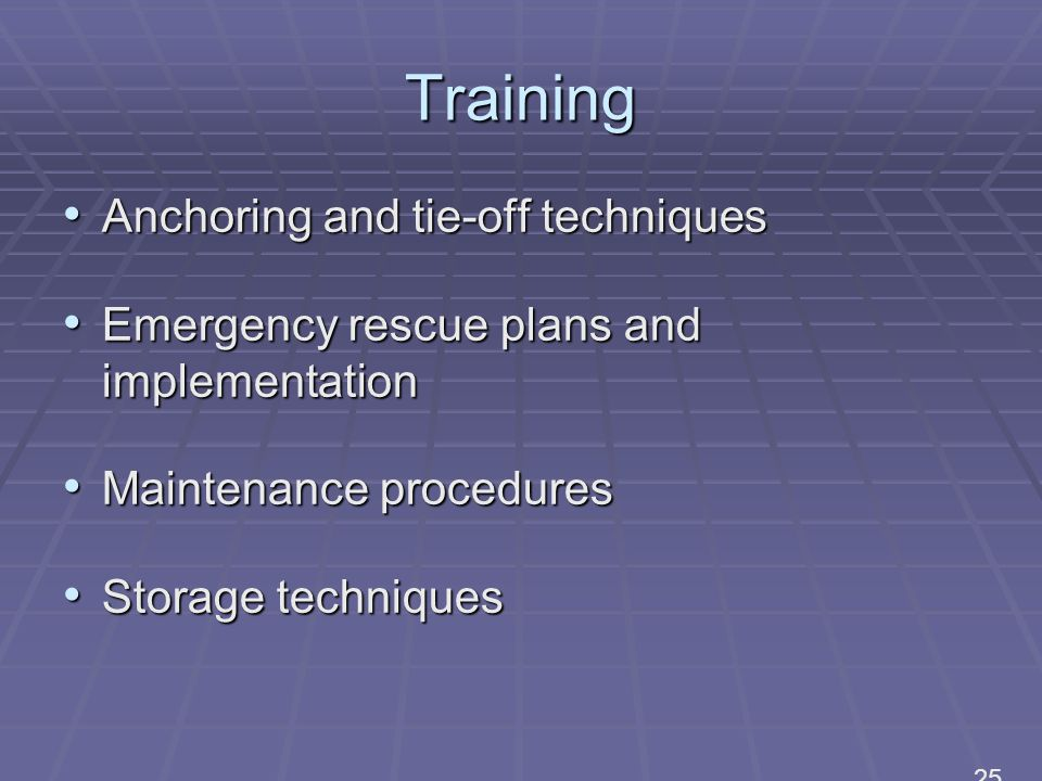 Training Anchoring and tie-off techniques Anchoring and tie-off techniques Emergency rescue plans and implementation Emergency rescue plans and implementation Maintenance procedures Maintenance procedures Storage techniques Storage techniques 25