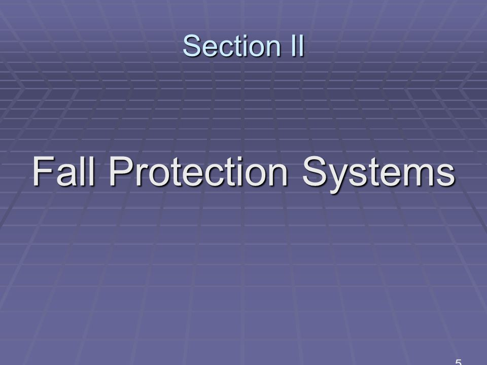 Section II Fall Protection Systems 5