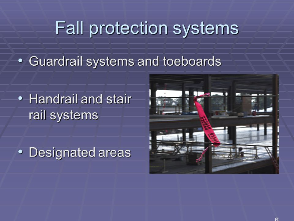 Fall protection systems Guardrail systems and toeboards Guardrail systems and toeboards Handrail and stair rail systems Handrail and stair rail systems Designated areas Designated areas 6