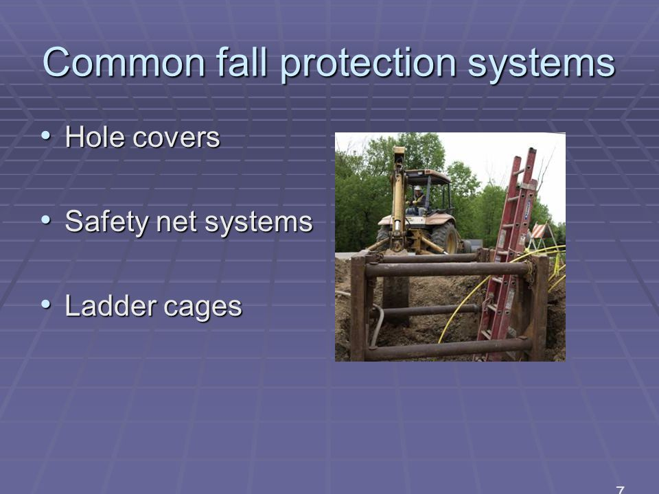 Common fall protection systems Hole covers Hole covers Safety net systems Safety net systems Ladder cages Ladder cages 7