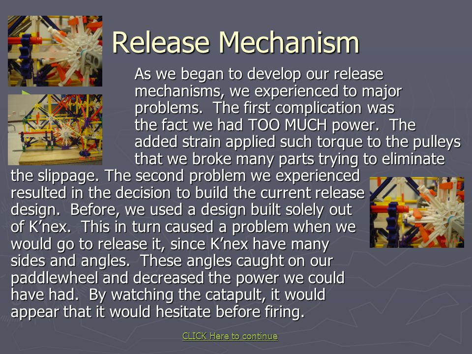 Release Mechanism ► As we began to develop our release mechanisms, we experienced to major problems. The first complication was the fact we had TOO MU