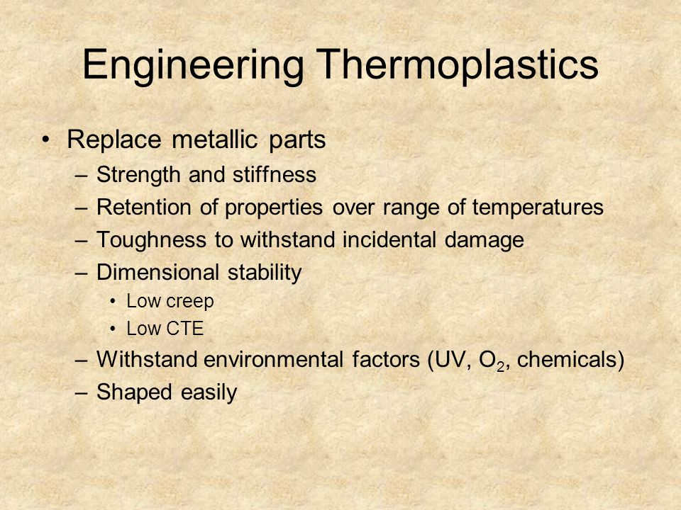 Engineering Thermoplastics Compared to commodity plastics –More expensive –The commodity resins are all lacking some critical property –Some Engineering Thermoplastics are formed through the condensation polymerization process