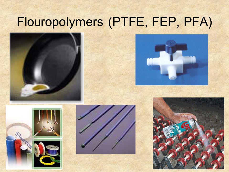 Flouropolymers (PTFE, FEP, PFA)