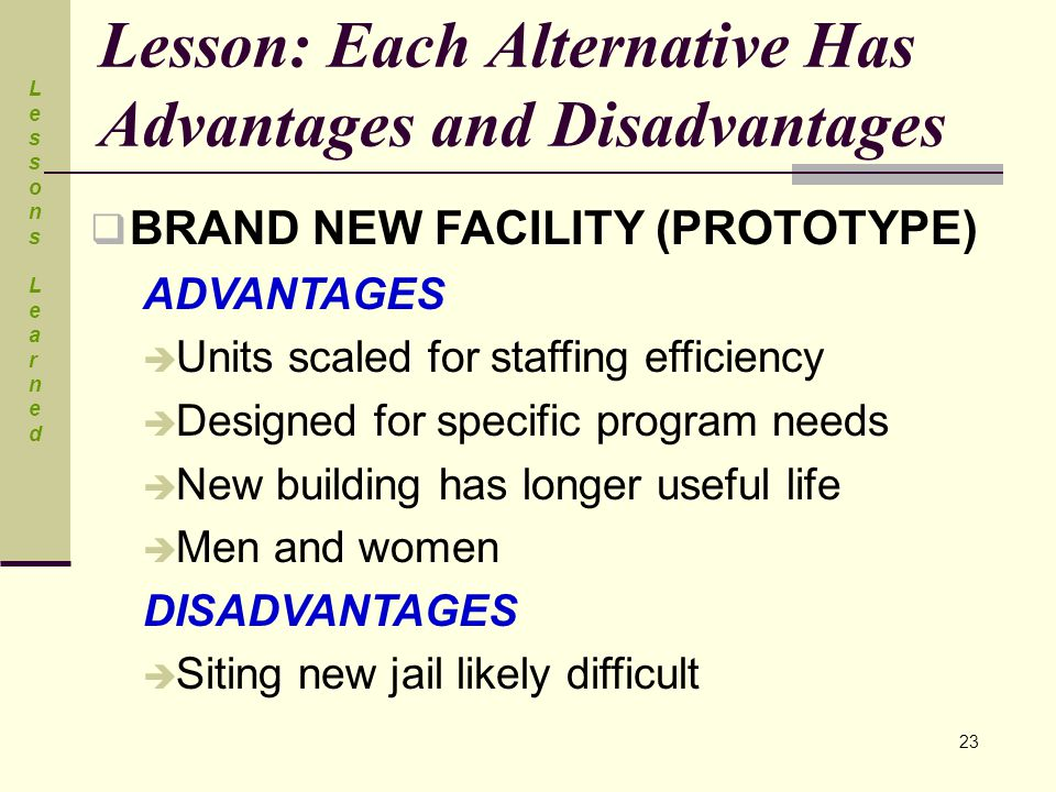 Lesson: Each Alternative Has Advantages and Disadvantages  BRAND NEW FACILITY (PROTOTYPE) ADVANTAGES  Units scaled for staffing efficiency  Designe