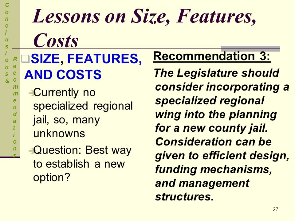Lessons on Size, Features, Costs  SIZE, FEATURES, AND COSTS  Currently no specialized regional jail, so, many unknowns  Question: Best way to estab