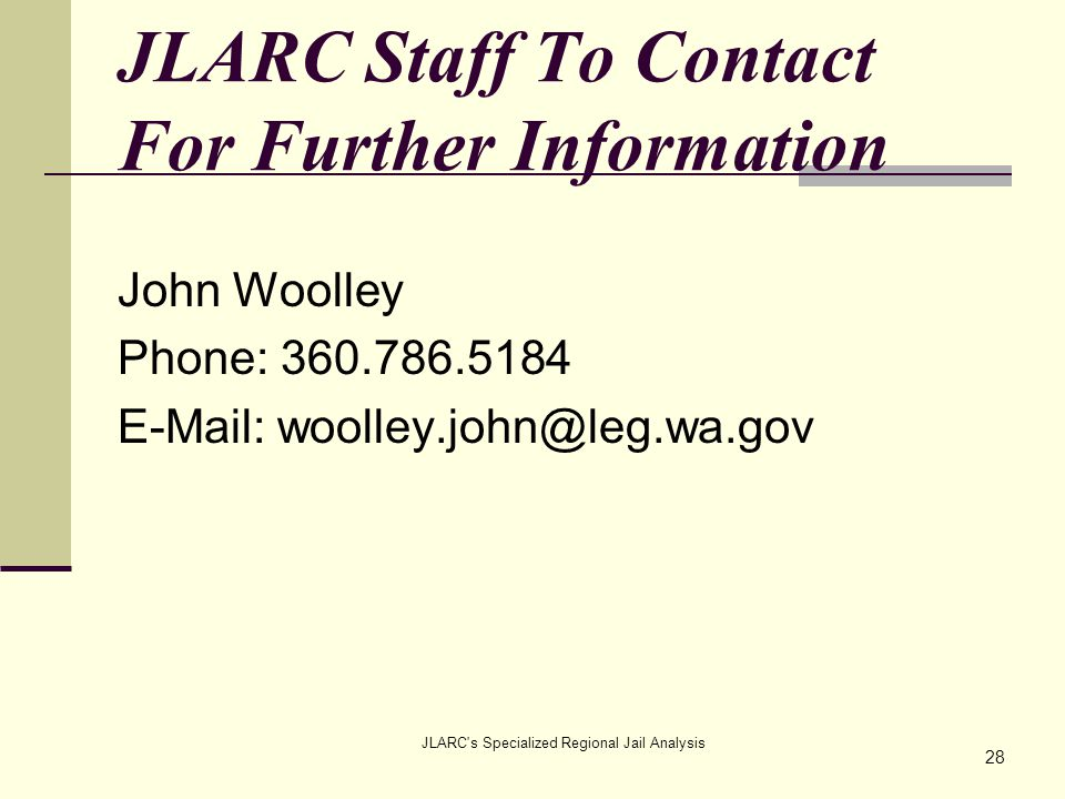 JLARC's Specialized Regional Jail Analysis JLARC Staff To Contact For Further Information John Woolley Phone: 360.786.5184 E-Mail: woolley.john@leg.wa