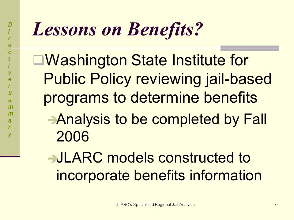 JLARC s Specialized Regional Jail Analysis18 Building Alternatives: Different Size, Location, Cost  Annex to existing Chelan-Douglas jail: Small alternative with 20 beds  Converted nursing home in Spokane Medium alternative with 75 beds  Juvenile Rehab facility in Chehalis Large alternative with 256 beds Lessons LearnedLessons Learned Lessons LearnedLessons Learned