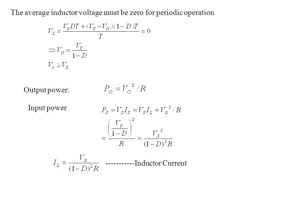The average inductor voltage must be zero for periodic operation Output power: Input power -----------Inductor Current