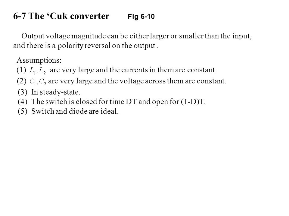 6-7 The 'Cuk converter Fig 6-10 Output voltage magnitude can be either larger or smaller than the input, and there is a polarity reversal on the output.
