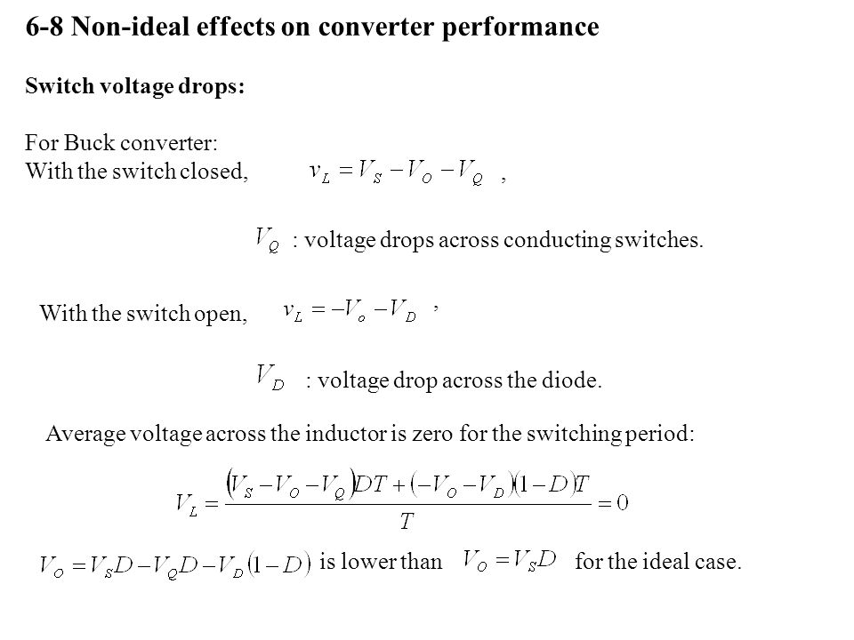 6-8 Non-ideal effects on converter performance Switch voltage drops: For Buck converter: With the switch closed,, : voltage drops across conducting switches.