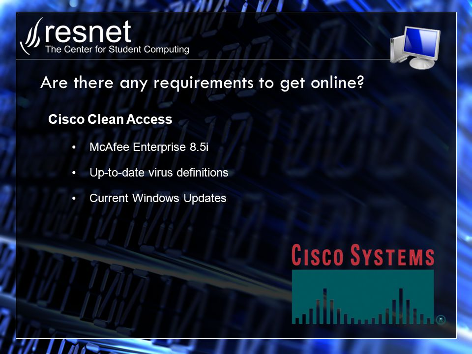 Are there any requirements to get online? Cisco Clean Access McAfee Enterprise 8.5i Up-to-date virus definitions Current Windows Updates