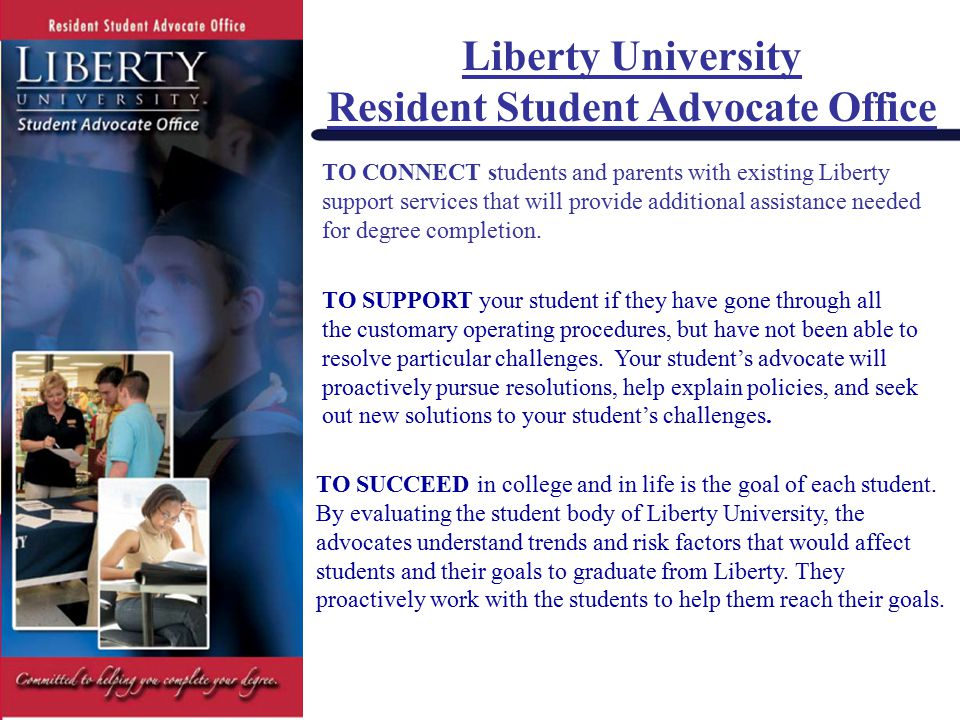 Liberty University Resident Student Advocate Office TO CONNECT students and parents with existing Liberty support services that will provide additiona