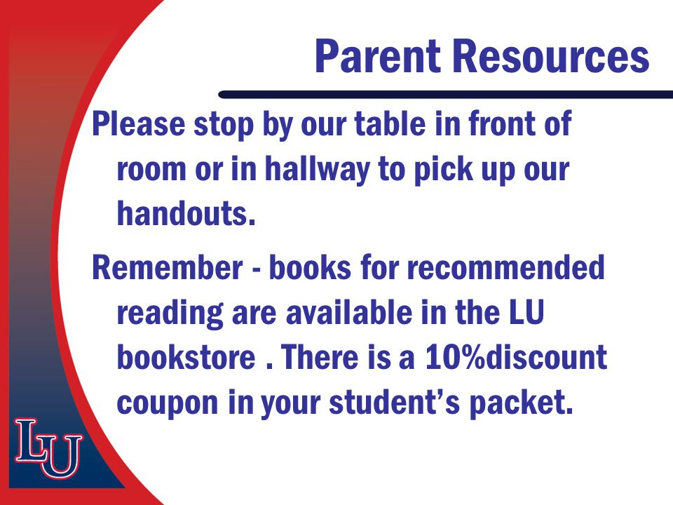 Parent Resources Please stop by our table in front of room or in hallway to pick up our handouts. Remember - books for recommended reading are availab