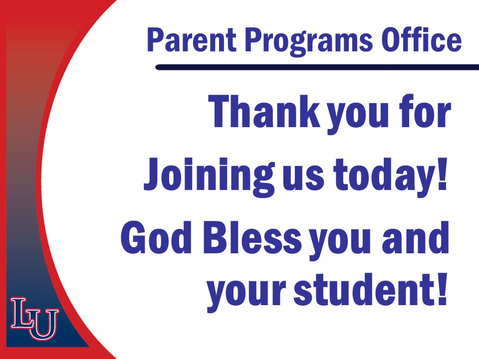 Parent Programs Office Thank you for Joining us today! God Bless you and your student!