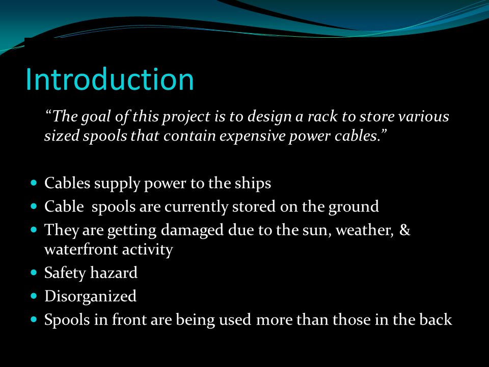 "Introduction ""The goal of this project is to design a rack to store various sized spools that contain expensive power cables."" Cables supply power to"