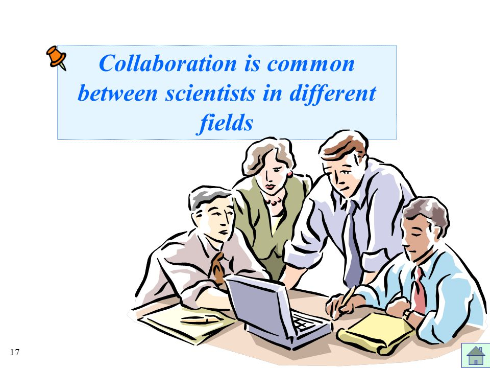 17 Collaboration is common between scientists in different fields