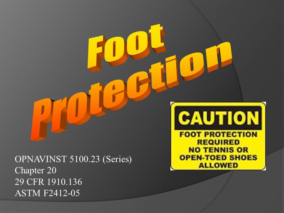 OPNAVINST 5100.23 (Series) Chapter 20 29 CFR 1910.136 ASTM F2412-05