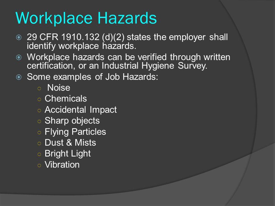 Workplace Hazards  29 CFR 1910.132 (d)(2) states the employer shall identify workplace hazards.  Workplace hazards can be verified through written c