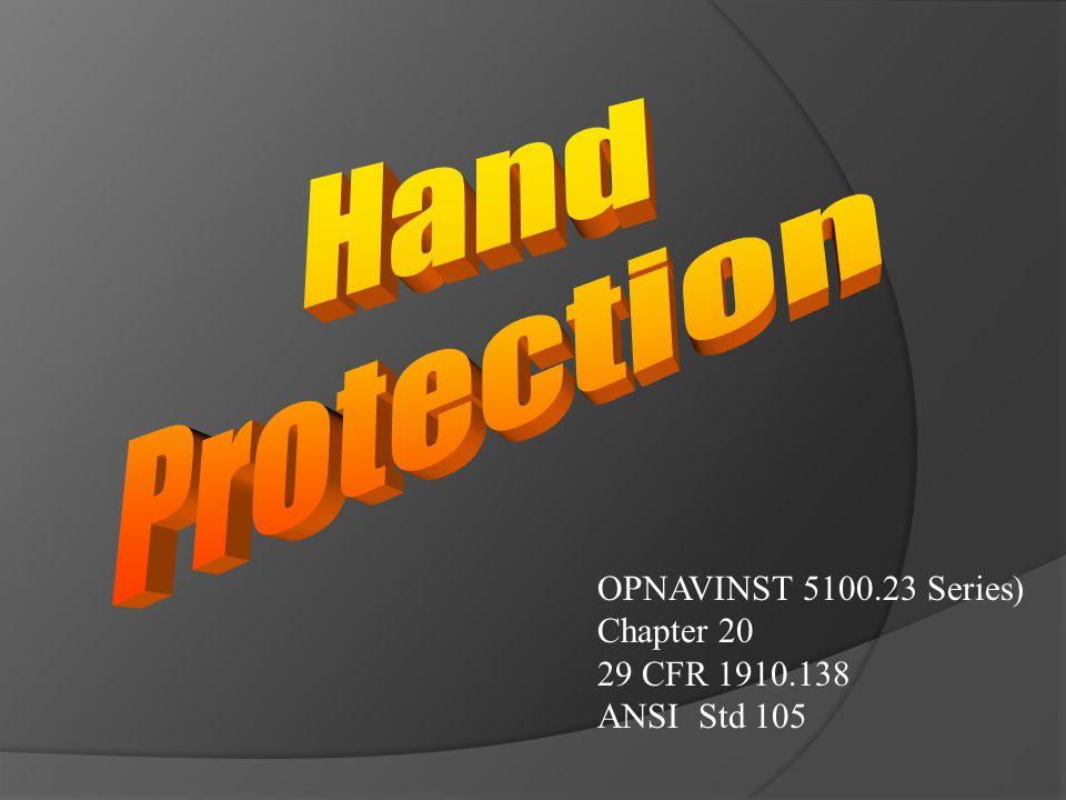 OPNAVINST 5100.23 Series) Chapter 20 29 CFR 1910.138 ANSI Std 105
