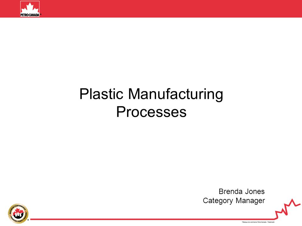 Plastic Manufacturing Processes Brenda Jones Category Manager