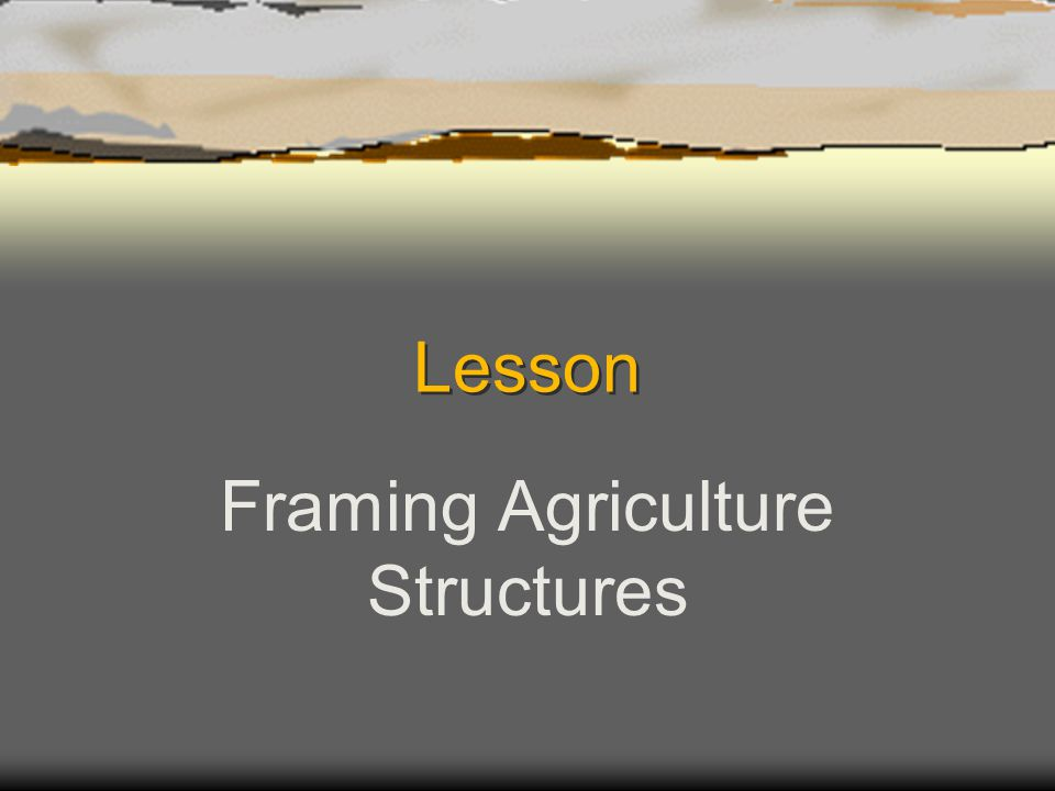 Lesson Framing Agriculture Structures