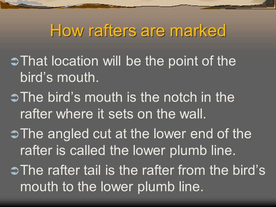 How rafters are marked  The upper plumb line is the marked angle at the top of the rafter.  It is marked using the rise or foot of run and the numbe