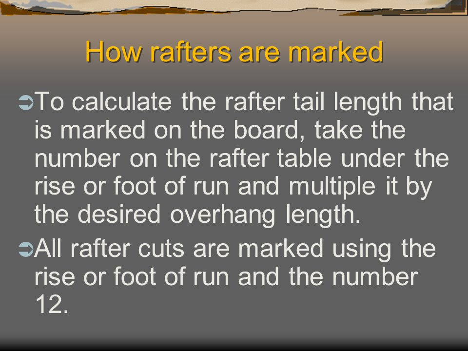 How rafters are marked  When the rafter is in place on the roof, the horizontal distance from the bird's mouth notch to the lower plumb line is calle