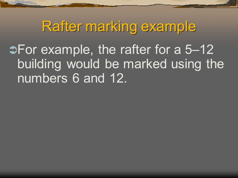 How rafters are marked  To calculate the rafter tail length that is marked on the board, take the number on the rafter table under the rise or foot o