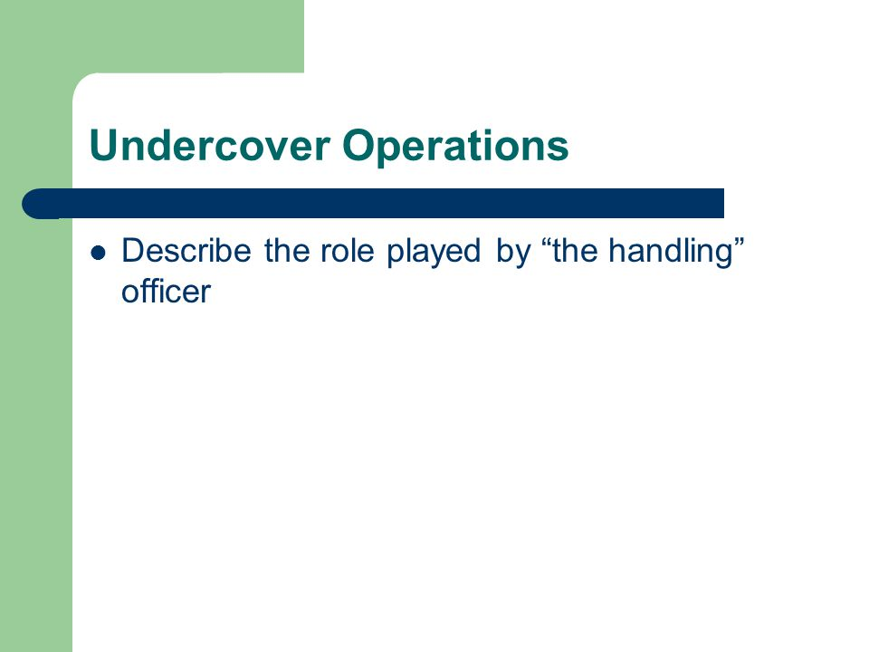 Undercover Operations Describe the role played by the handling officer