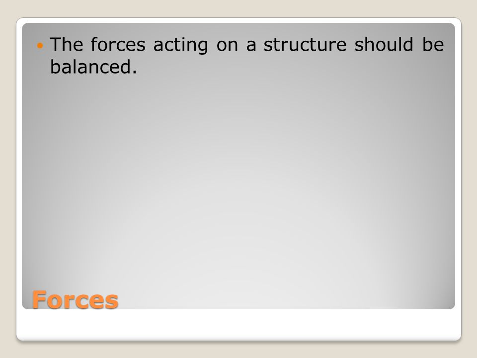 Forces The forces acting on a structure should be balanced.