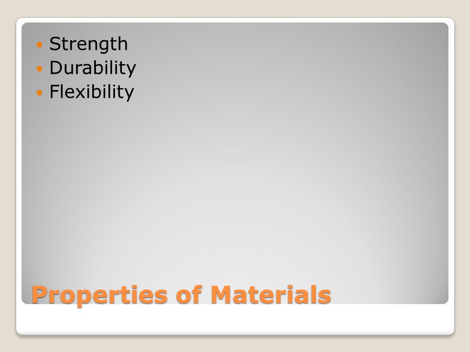 Properties of Materials Strength Durability Flexibility