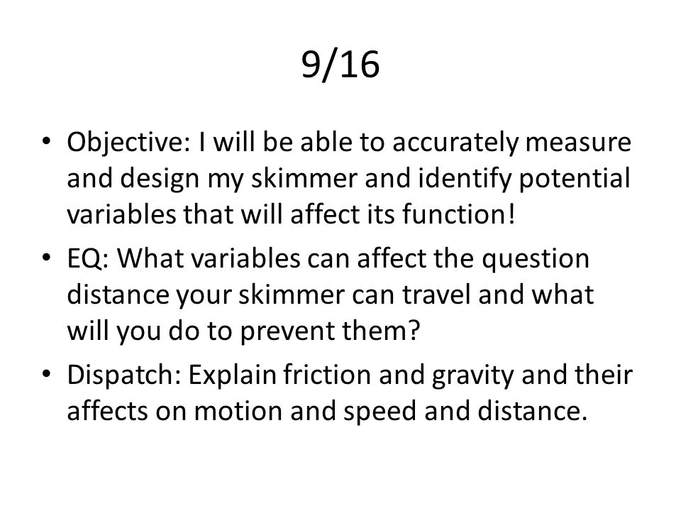 9/18 Objective: IWBAT research a field of engineering PBL topic and finish my skimmer design EQ: What PBL topic did your group research.