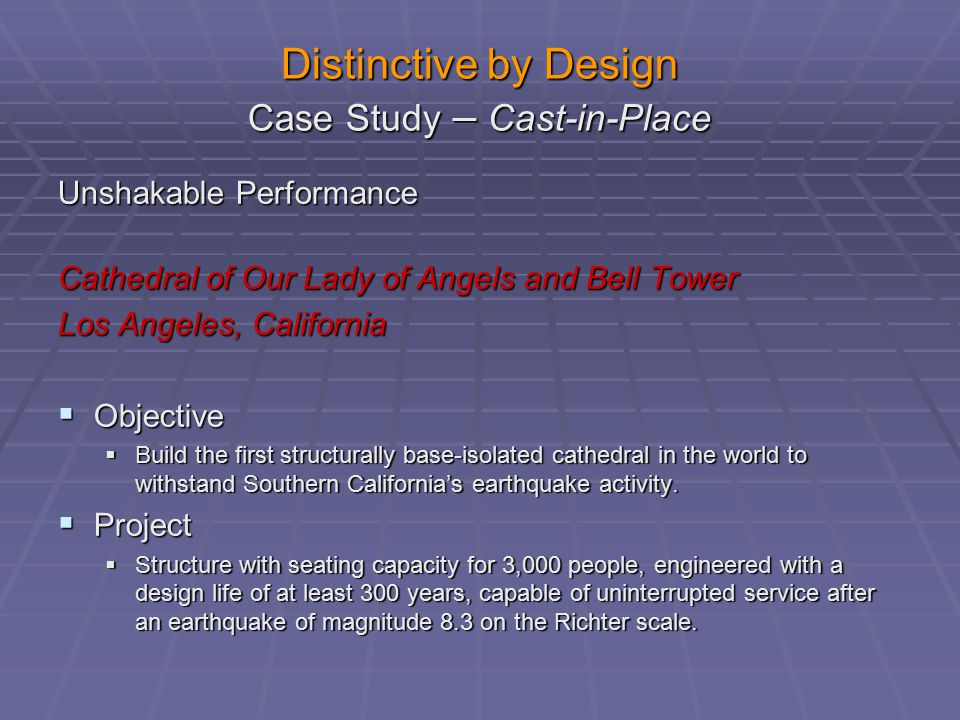 Distinctive by Design Case Study – Cast-in-Place Unshakable Performance Cathedral of Our Lady of Angels and Bell Tower Los Angeles, California  Objec