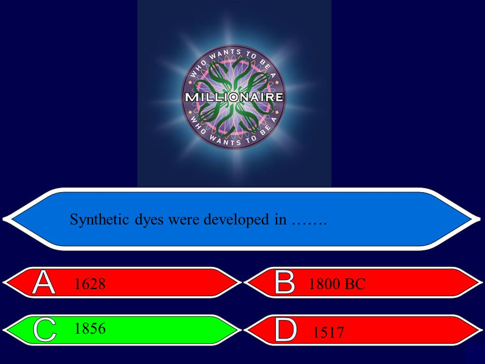 Synthetic dyes were developed in ……. 1628 1856 1800 BC 1517