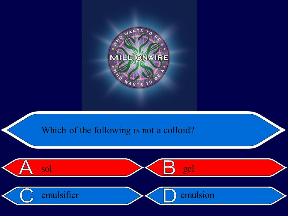 Which of the following is not a colloid? solgel emulsifieremulsion