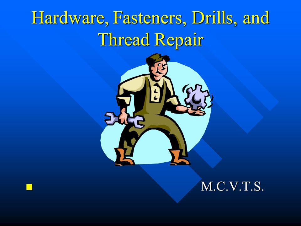 Hardware, Fasteners, Drills, and Thread Repair M.C.V.T.S. M.C.V.T.S.