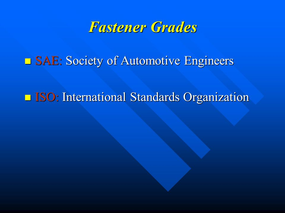 Fastener Grades SAE Grade Capscrews: are evaluated by the American National Standards Institute (ANSI) SAE Grade Capscrews: are evaluated by the American National Standards Institute (ANSI) SAE Grade Capscrews: have markings to identify their strength.