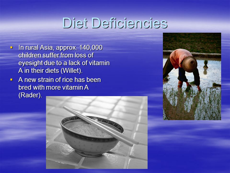 Diet Deficiencies  In rural Asia, approx.