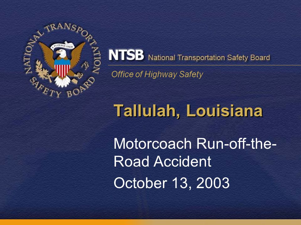 Office of Highway Safety Tallulah, Louisiana Motorcoach Run-off-the- Road Accident October 13, 2003