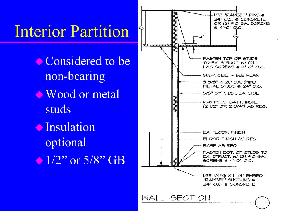 Interior Partition u Considered to be non-bearing u Wood or metal studs u Insulation optional u 1/2 or 5/8 GB