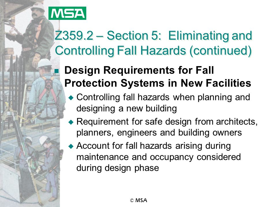 © MSA Z359.2 – Section 5: Eliminating and Controlling Fall Hazards (continued) n Design Requirements for Fall Protection Systems in New Facilities u C