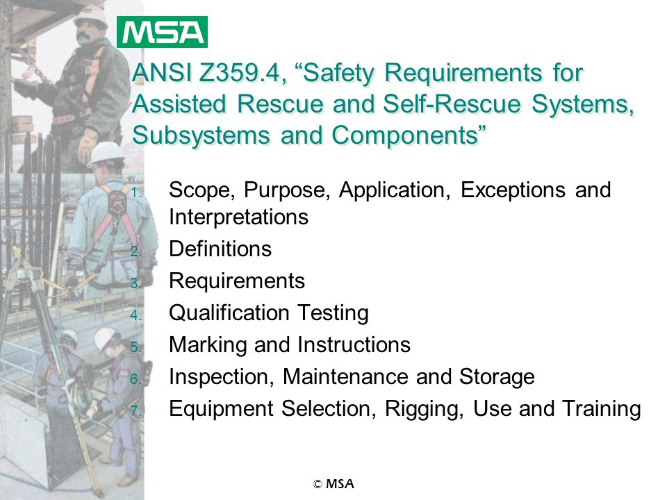 © MSA ANSI Z359.4, Safety Requirements for Assisted Rescue and Self-Rescue Systems, Subsystems and Components 1.
