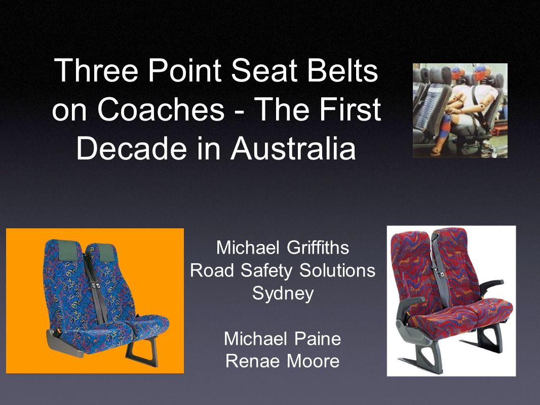 Three Point Seat Belts on Coaches - The First Decade in Australia Michael Griffiths Road Safety Solutions Sydney Michael Paine Renae Moore