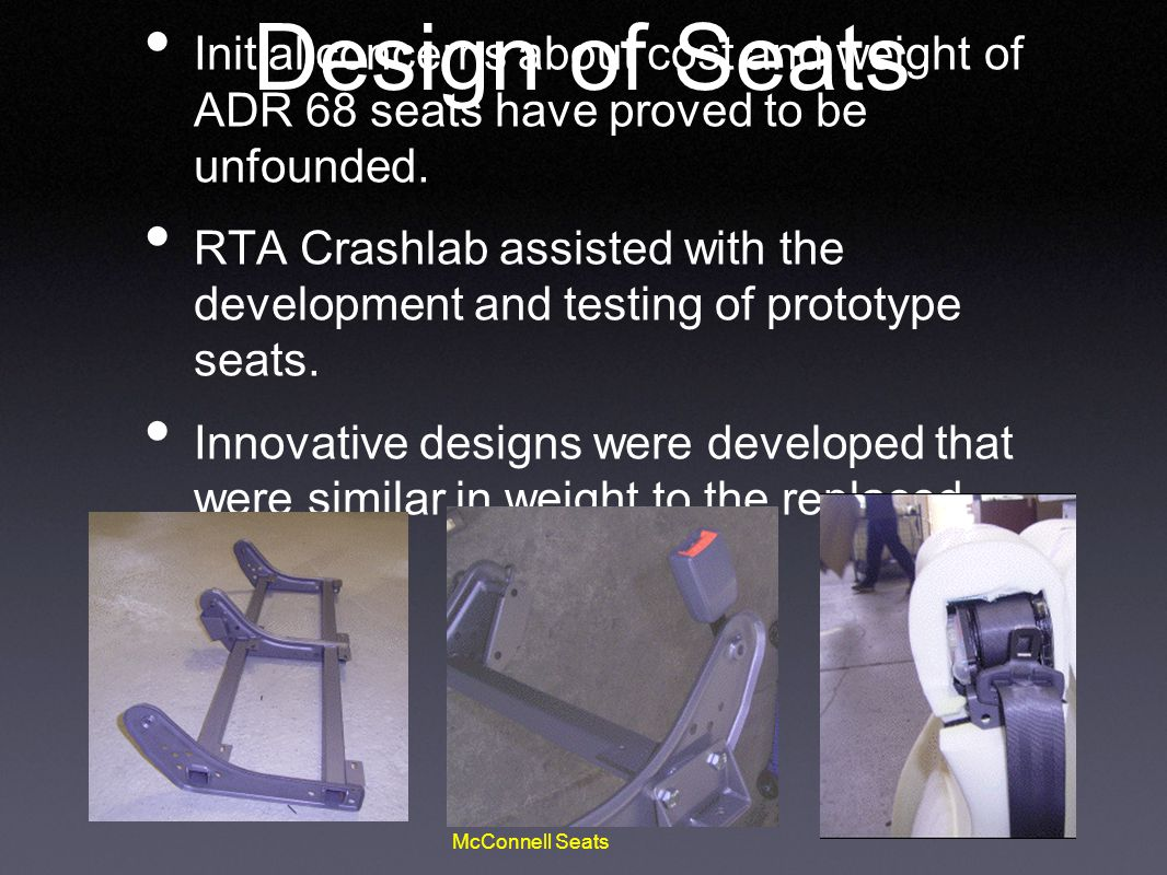 Design of Seats Initial concerns about cost and weight of ADR 68 seats have proved to be unfounded.