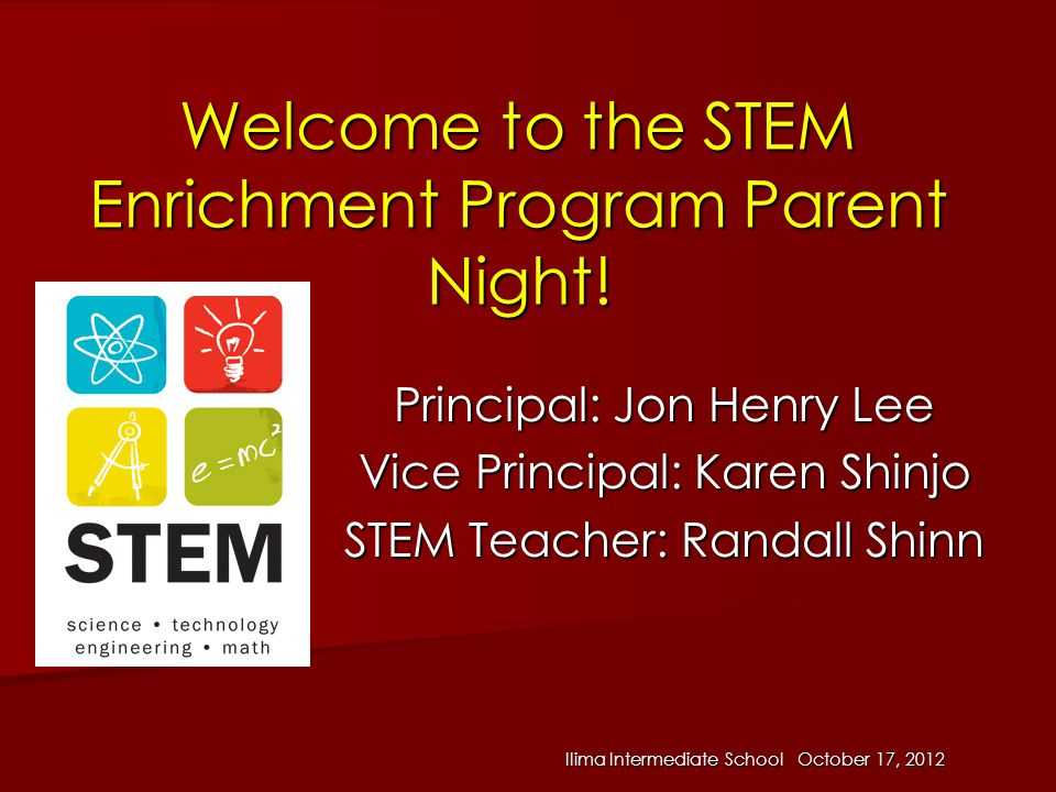 Ilima Intermediate School October 17, 2012 Welcome to the STEM Enrichment Program Parent Night! Principal: Jon Henry Lee Vice Principal: Karen Shinjo